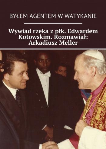 Wywiad rzeka zpłk. Edwardem Kotowskim. Rozmawiał: Arkadiusz Meller