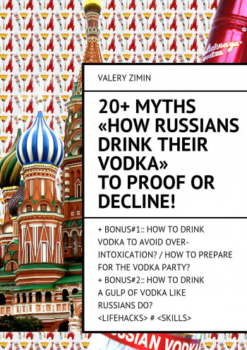 20+ Myths «How Russians drink their vodka» toproof or decline!