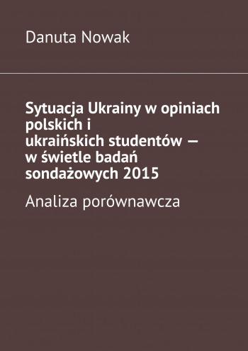 Sytuacja Ukrainy wopiniach polskichi ukraińskich studentów— wświetle badań sondażowych2015
