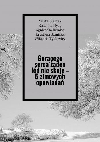 Gorącego serca żaden lódnie skuje— 5 zimowych opowiadań