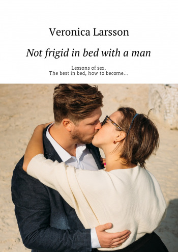 Not frigid in bed with a man