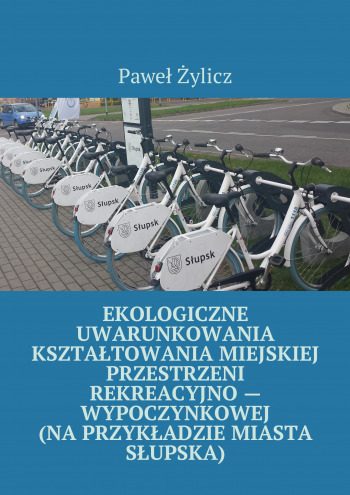 Ekologiczne uwarunkowania kształtowania miejskiej przestrzeni rekreacyjno— wypoczynkowej (naprzykładzie miasta Słupska)