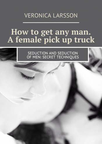 How to get any man. A female pick up truck