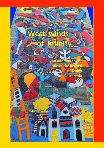 West winds of infinity. An addition to the rule of the Nagual of Carlos Castaneda