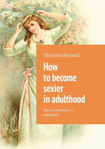 How to become sexier in adulthood